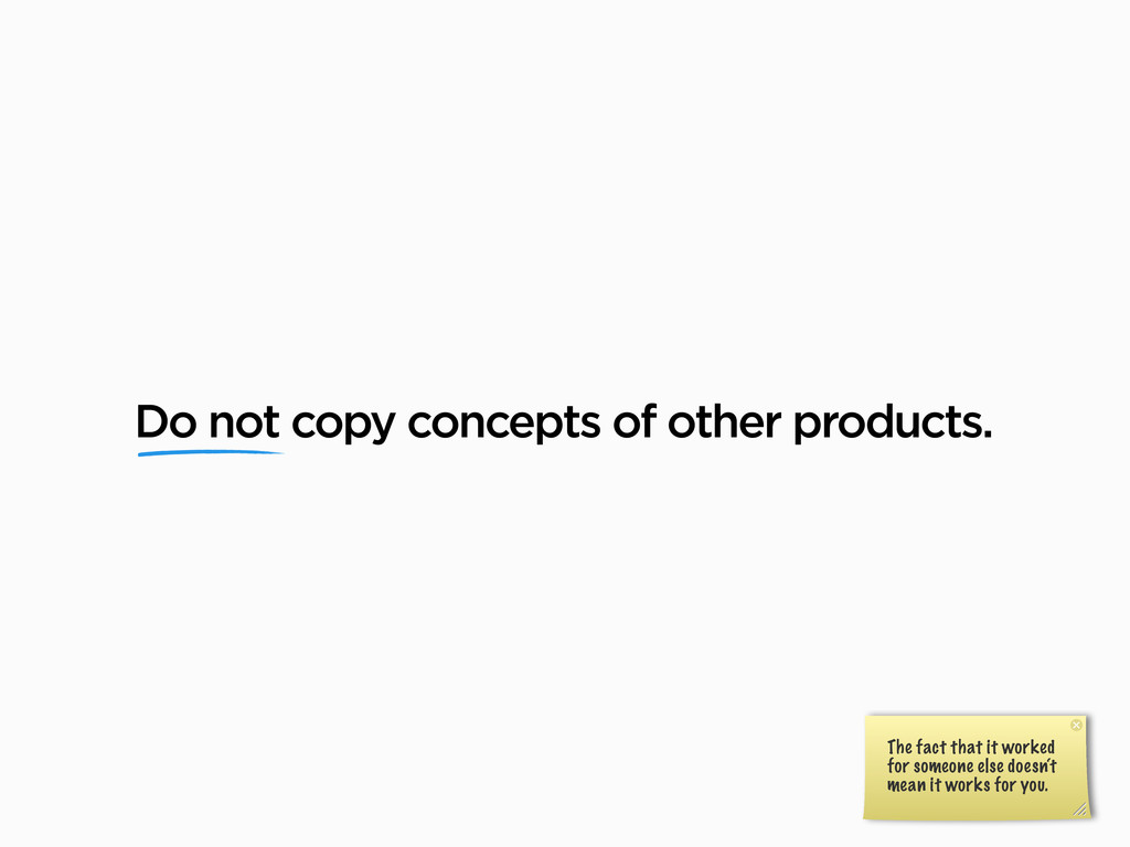 Do not copy concepts of other products. The fac...