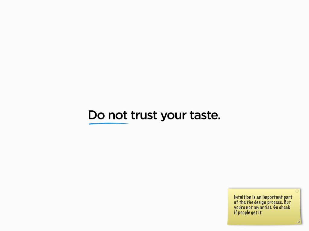 Do not trust your taste. Intuition is an import...