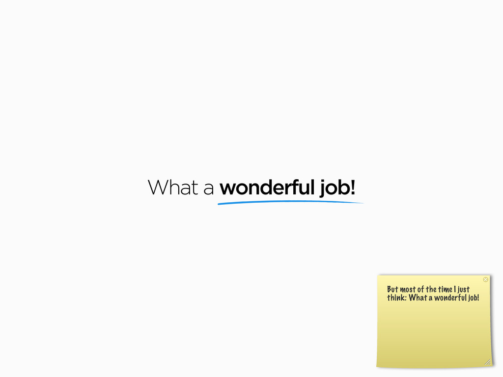 What a wonderful job! But most of the time I ju...