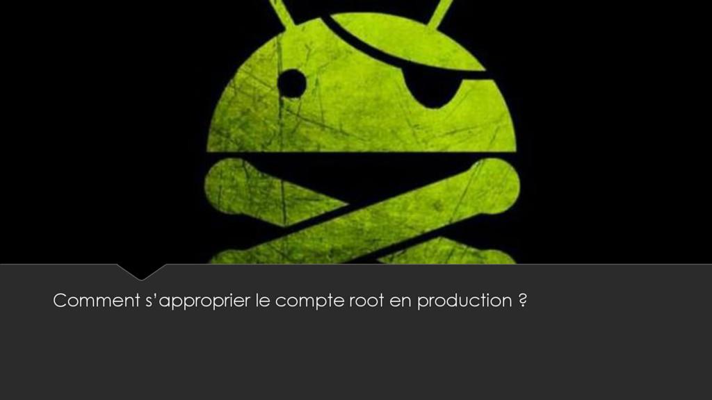 Comment s'approprier le compte root en producti...
