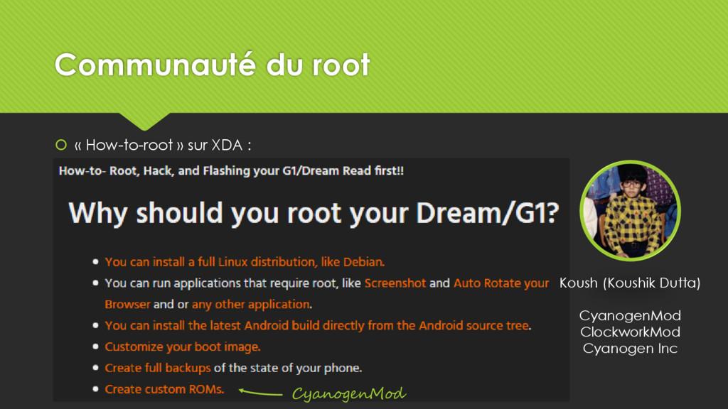 Communauté du root  « How-to-root » sur XDA : ...