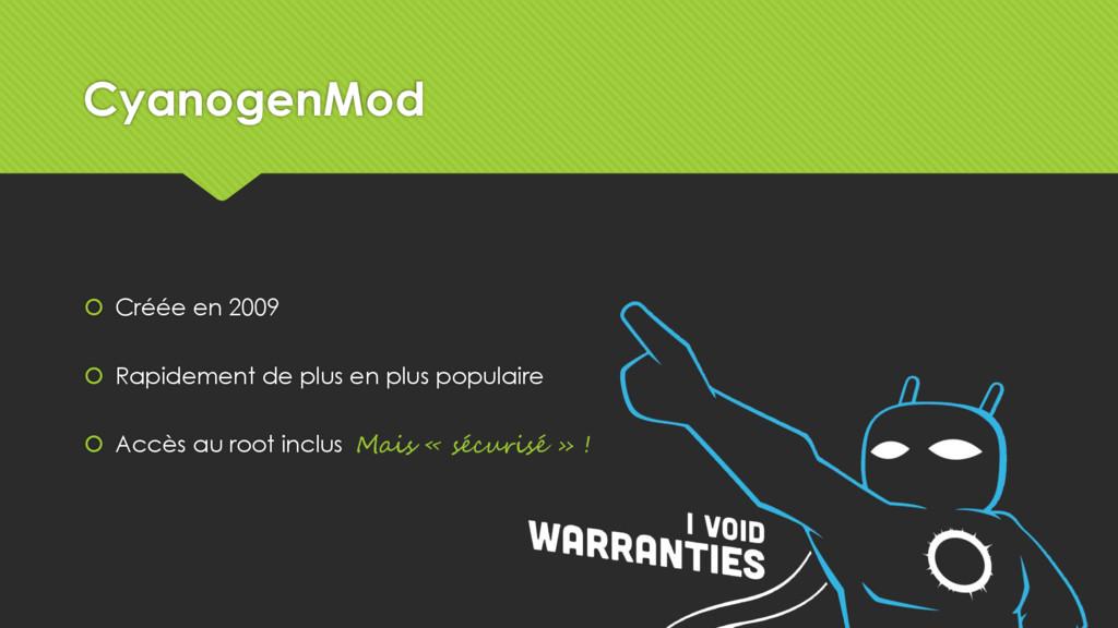 CyanogenMod  Créée en 2009  Rapidement de plu...