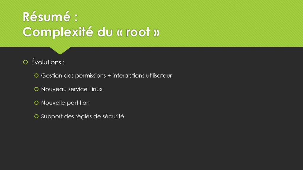Résumé : Complexité du « root »  Évolutions : ...