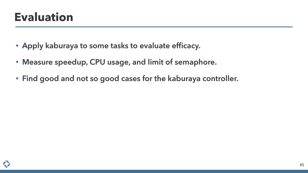 • Apply kaburaya to some tasks to evaluate effic...
