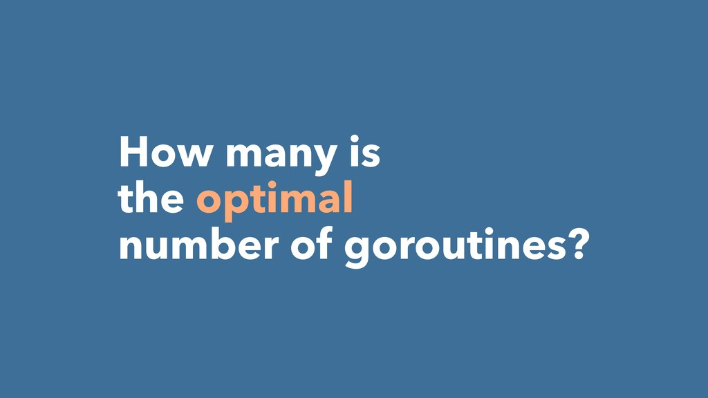 How many is the optimal number of goroutines?