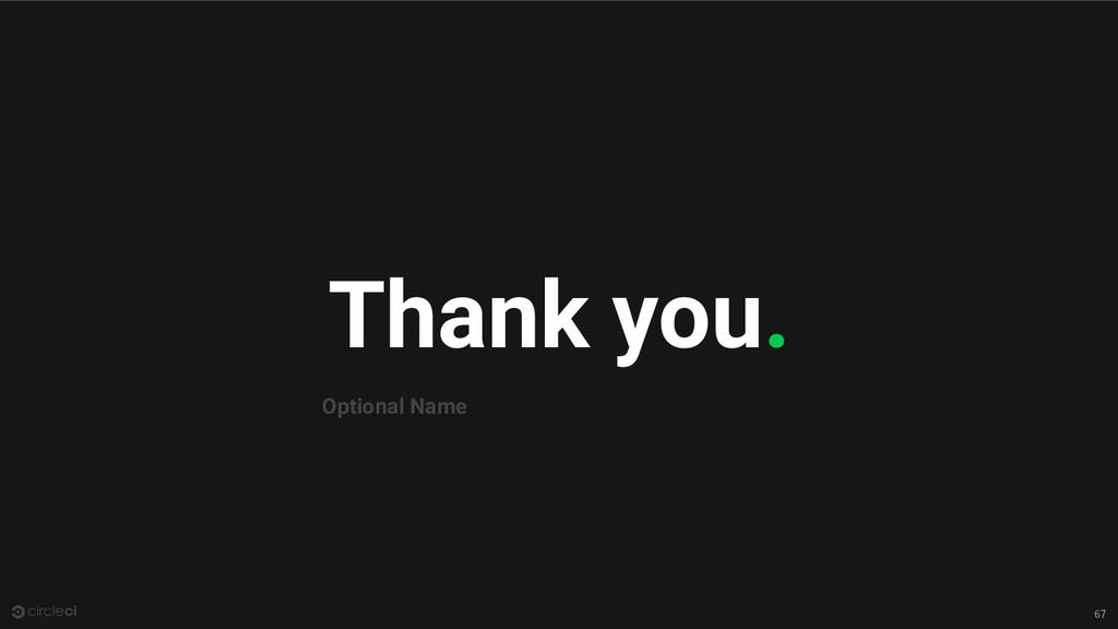 Thank you. 67 Optional Name