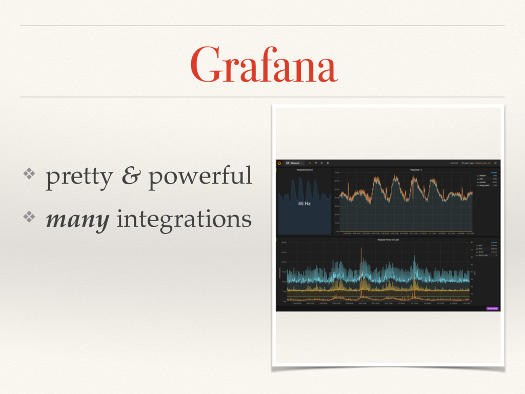 Grafana ❖ pretty & powerful ❖ many integrations