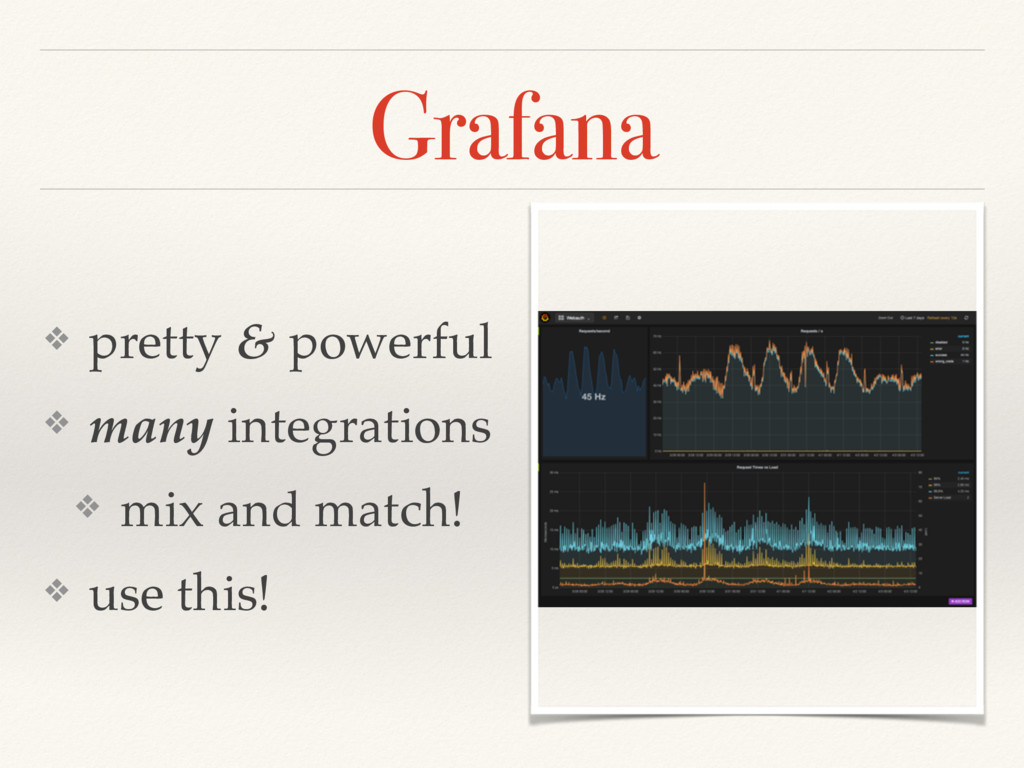 Grafana ❖ pretty & powerful ❖ many integrations...
