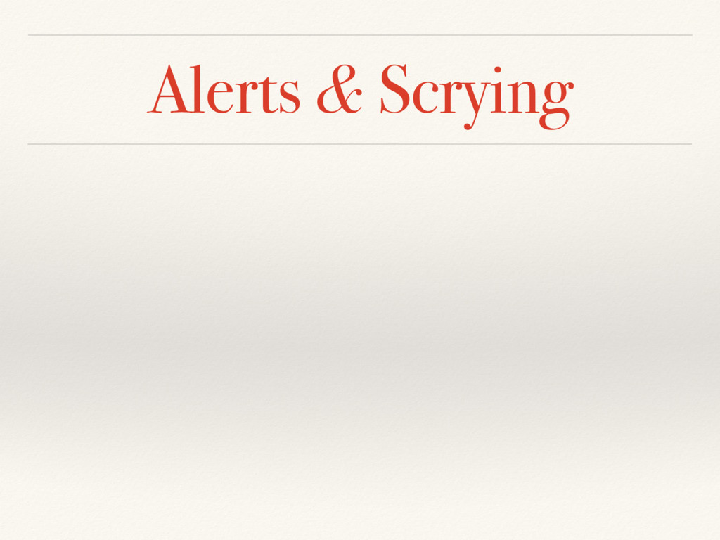 Alerts & Scrying
