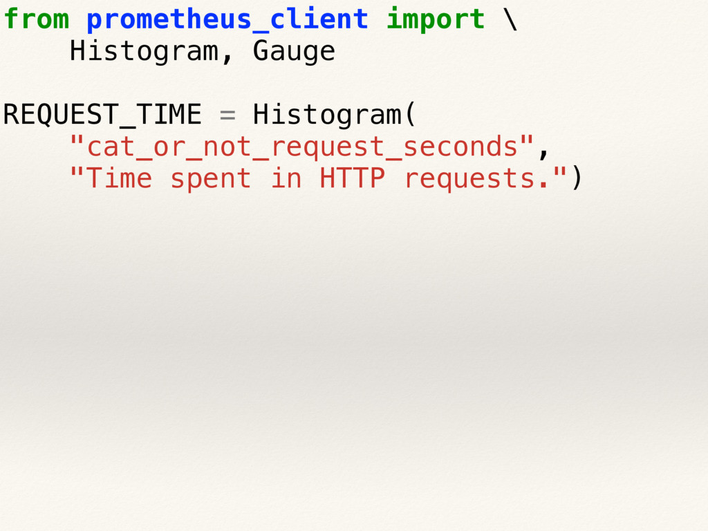 from prometheus_client import \ Histogram, Gaug...