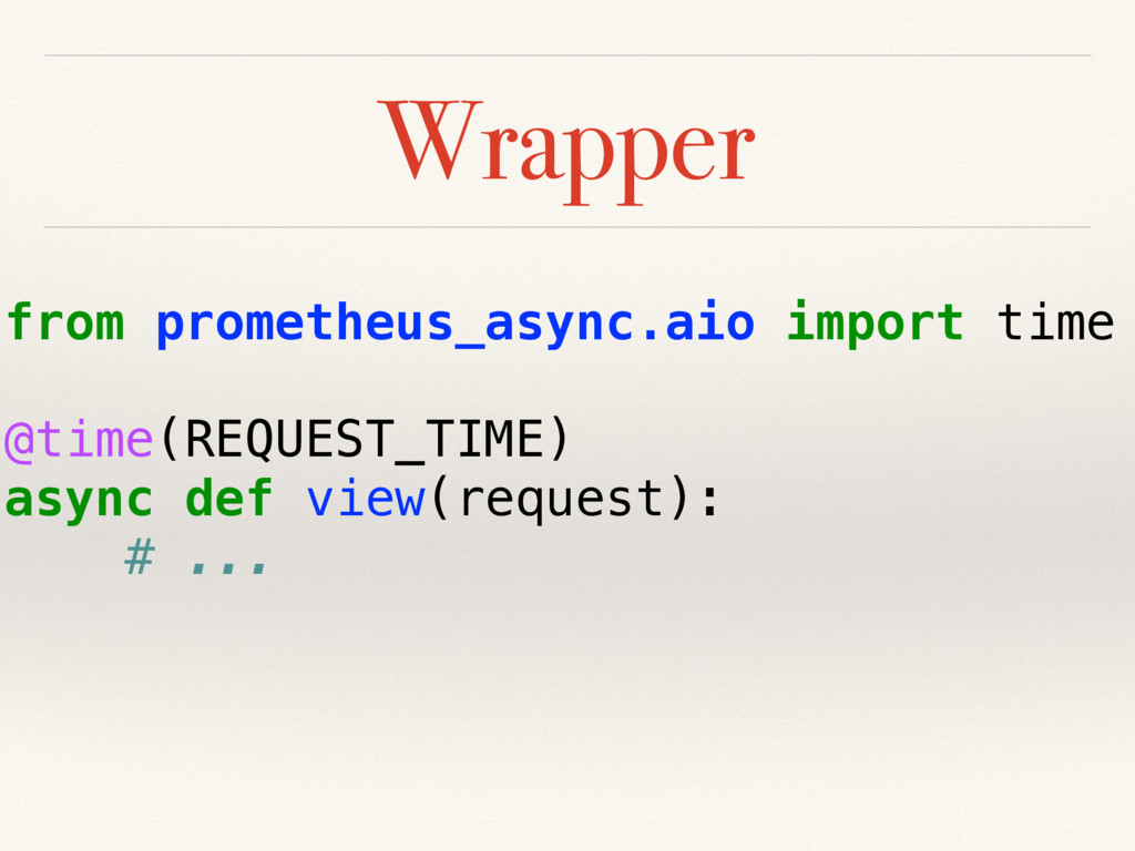 Wrapper from prometheus_async.aio import time @...