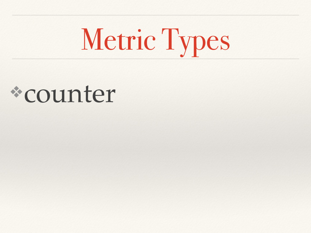 Metric Types ❖counter