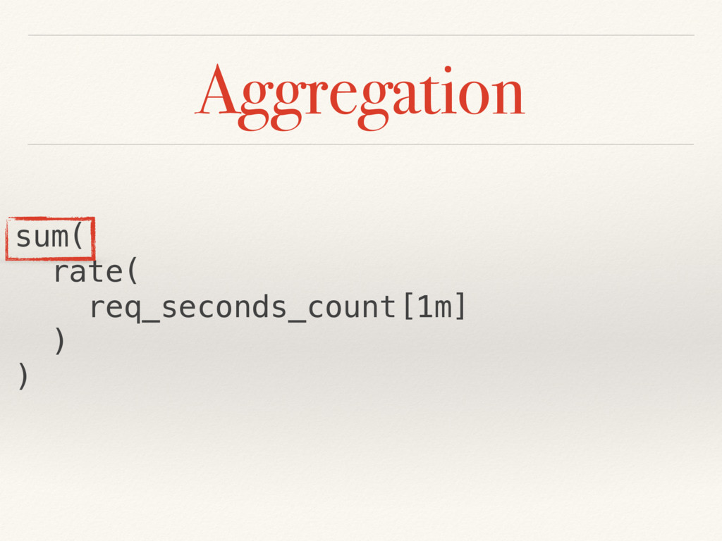 Aggregation sum( rate( req_seconds_count[1m] ) )