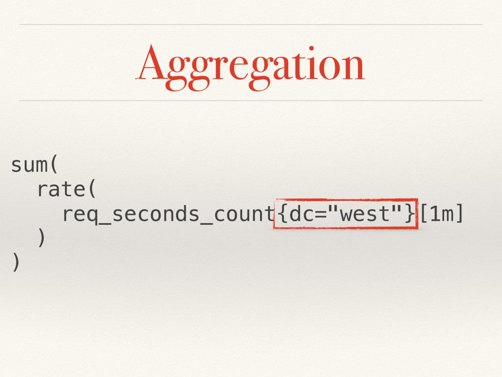 "Aggregation sum( rate( req_seconds_count{dc=""we..."