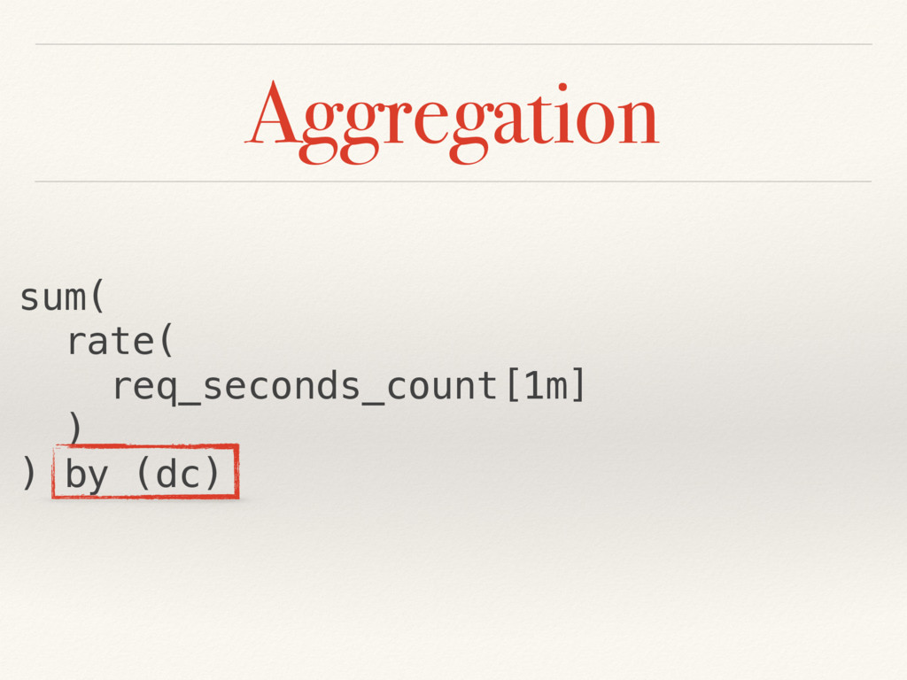 Aggregation sum( rate( req_seconds_count[1m] ) ...