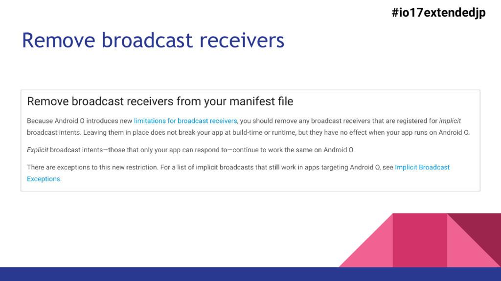 Remove broadcast receivers #io17extendedjp