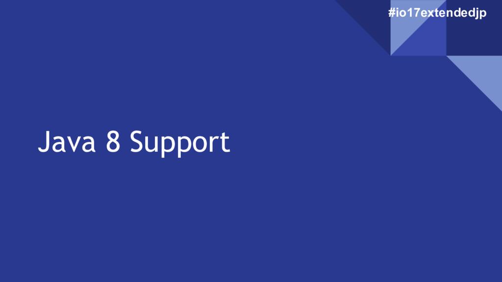 Java 8 Support #io17extendedjp