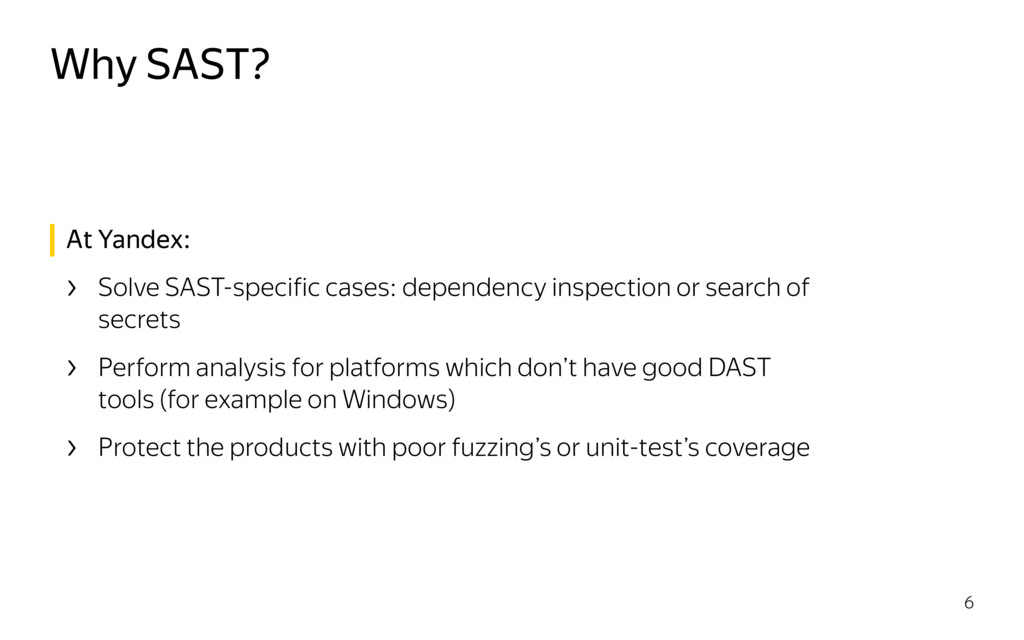 Why SAST? 6 At Yandex: › Solve SAST-specific ca...