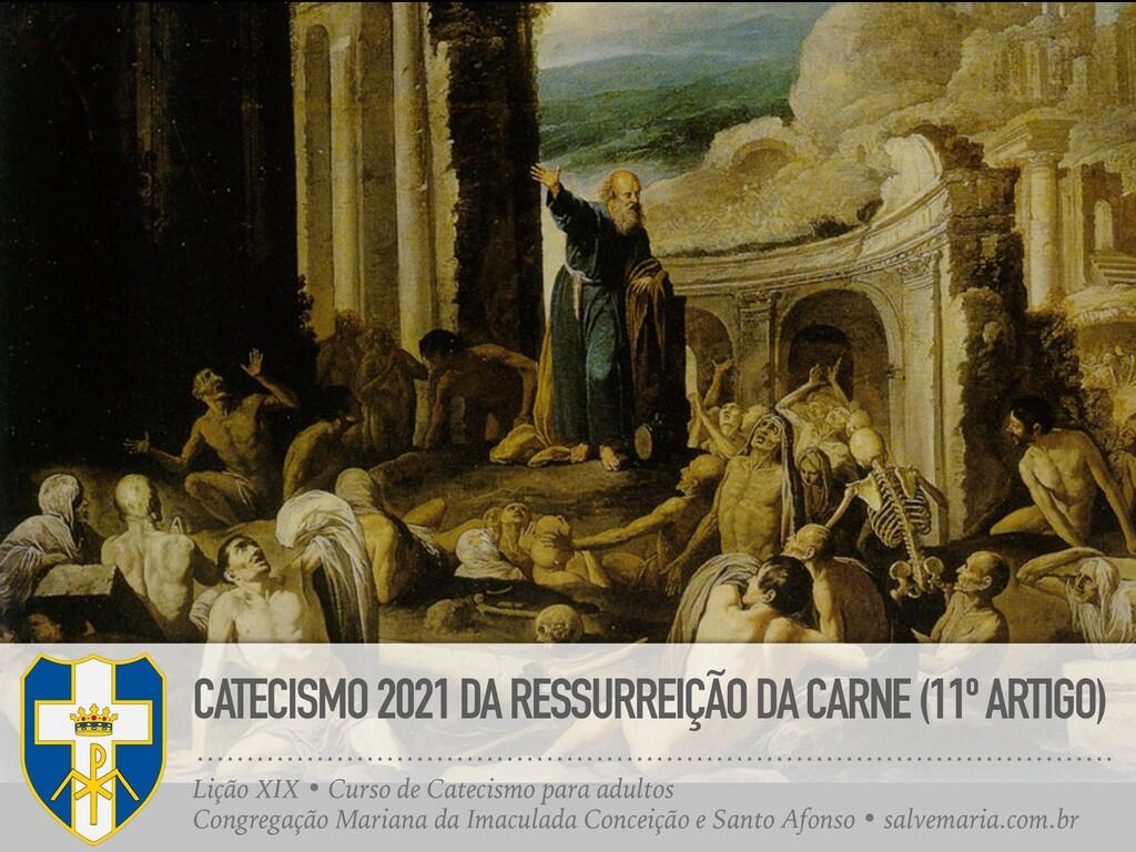 CATECISMO 2021 DA RESSURREIÇÃO DA CARNE (11º AR...