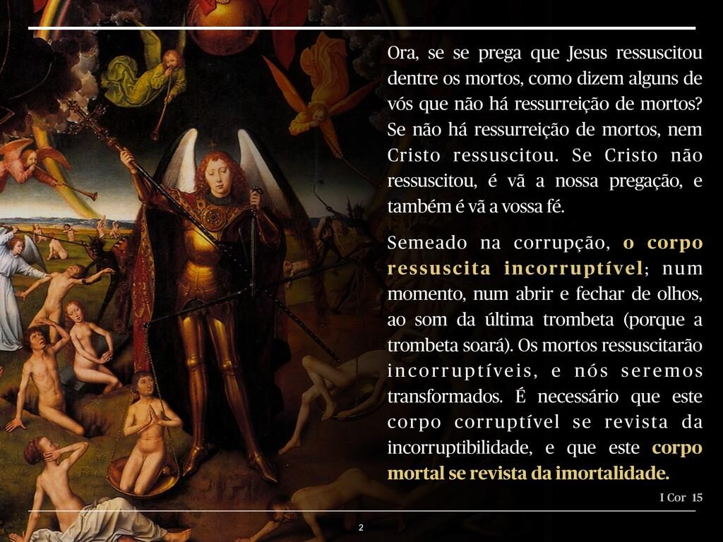 2 I Cor 15 Ora, se se prega que Jesus ressuscit...