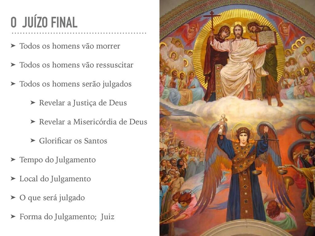 O JUÍZO FINAL ➤ Todos os homens vão morrer ➤ To...