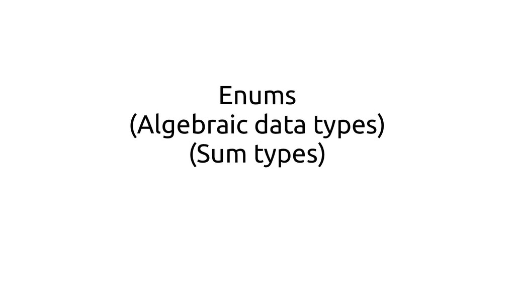 Enums (Algebraic data types) (Sum types)