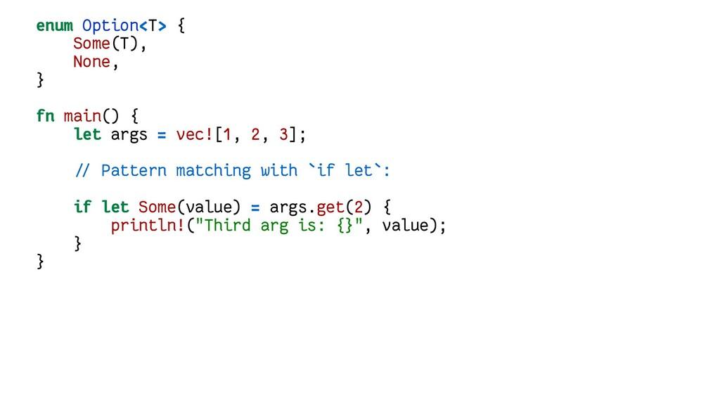 enum Option<T> { Some(T), None, } fn main() { l...