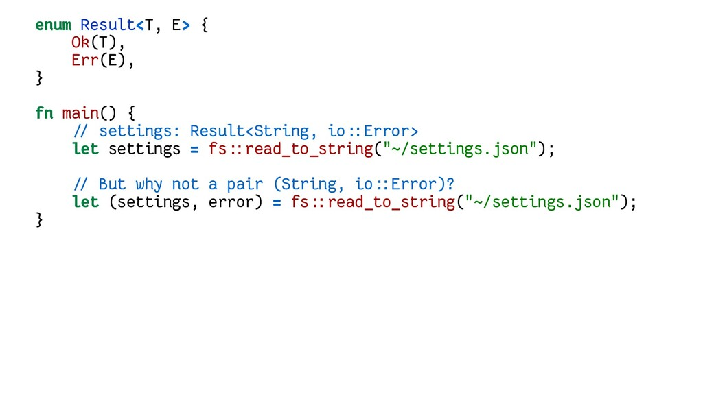 enum Result<T, E> { Ok(T), Err(E), } fn main() ...