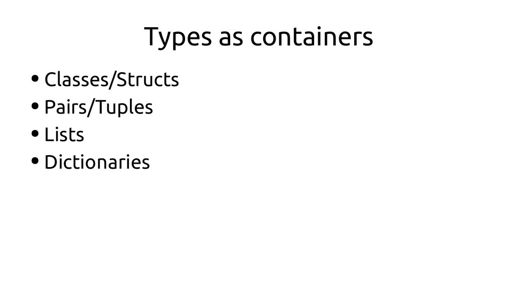 Types as containers ● Classes/Structs ● Pairs/T...