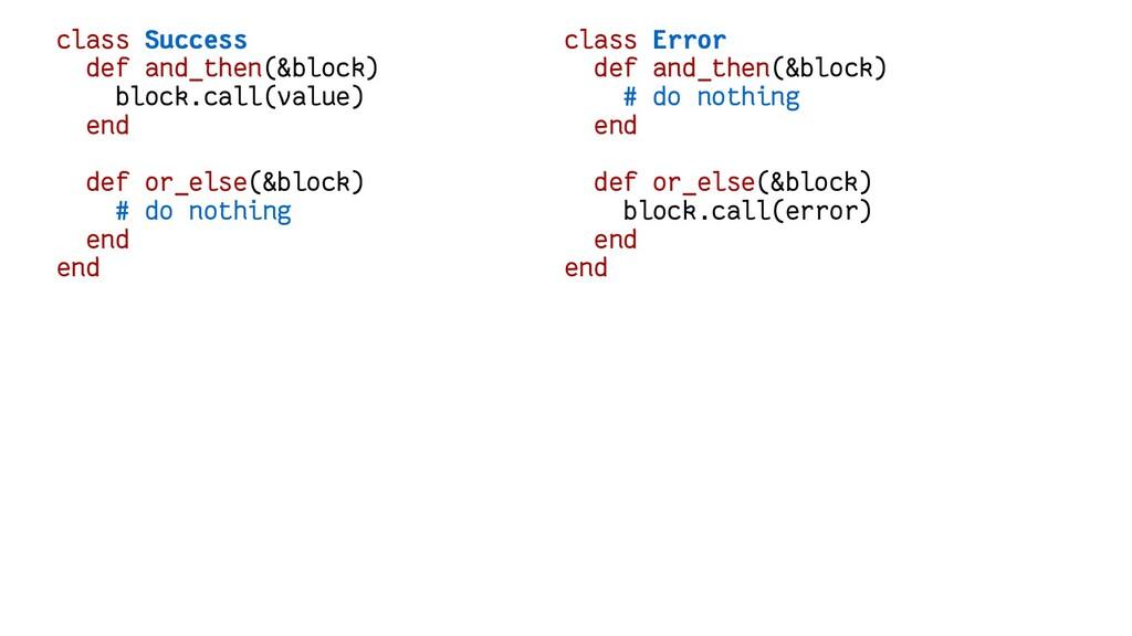 class Success def and_then(&block) block.call(v...