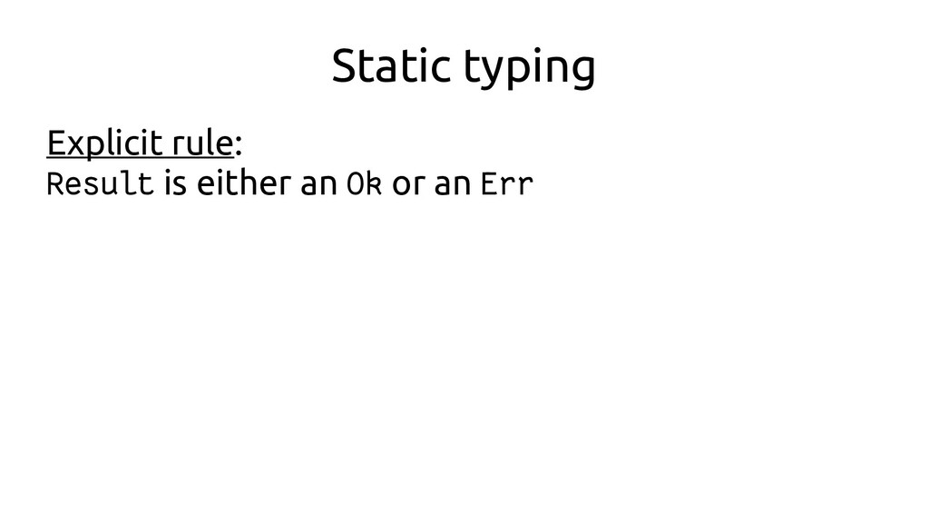 Static typing Explicit rule: Result is either a...