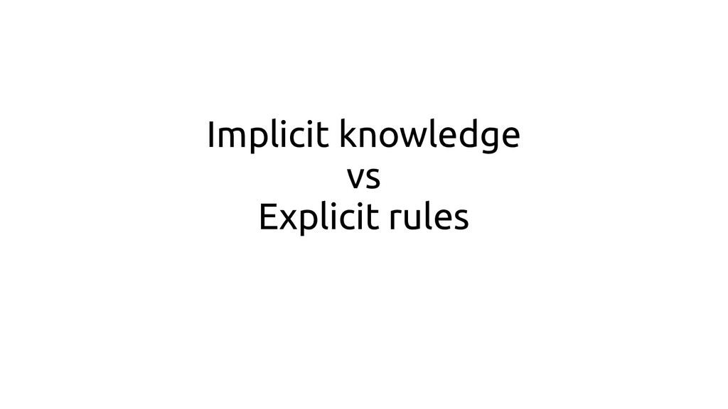 Implicit knowledge vs Explicit rules