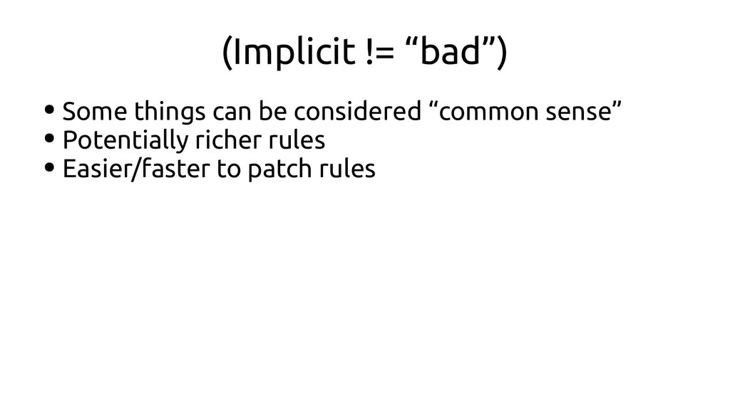 """(Implicit != """"bad"""") ● Some things can be consid..."""