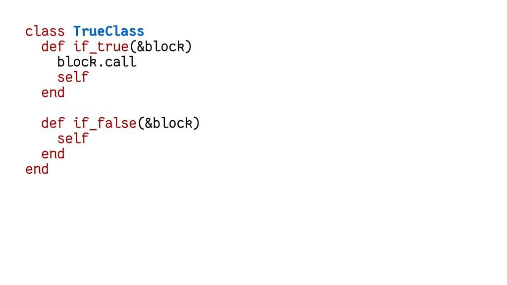 class TrueClass def if_true(&block) block.call ...