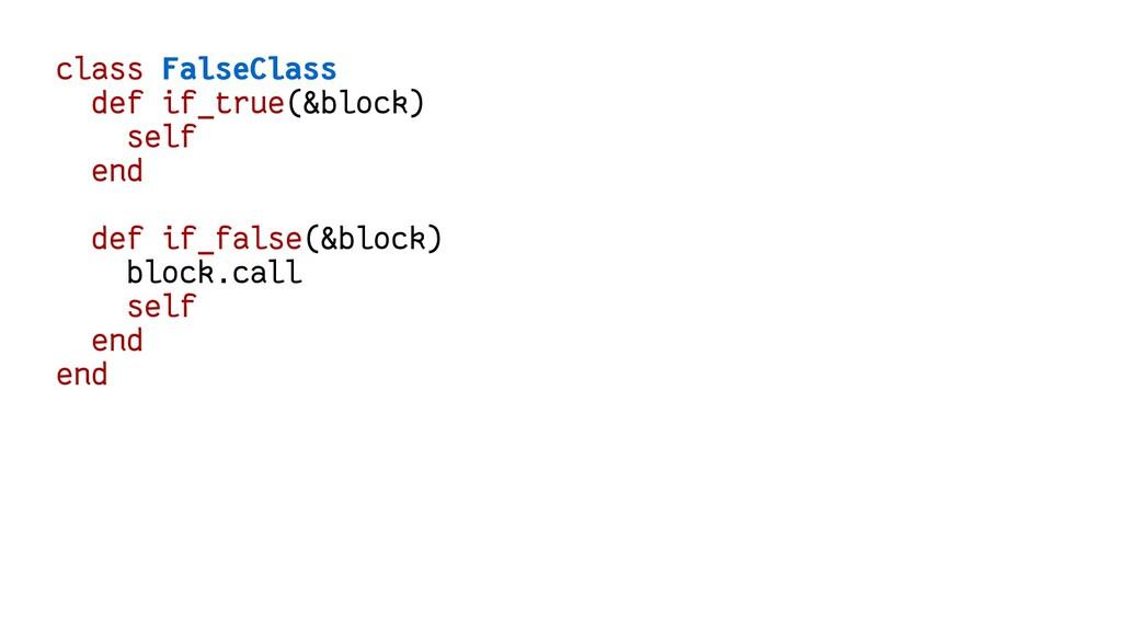 class FalseClass def if_true(&block) self end d...