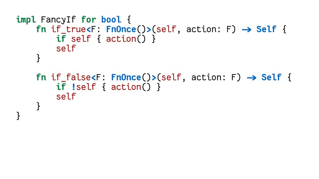 impl FancyIf for bool { fn if_true<F: FnOnce()>...