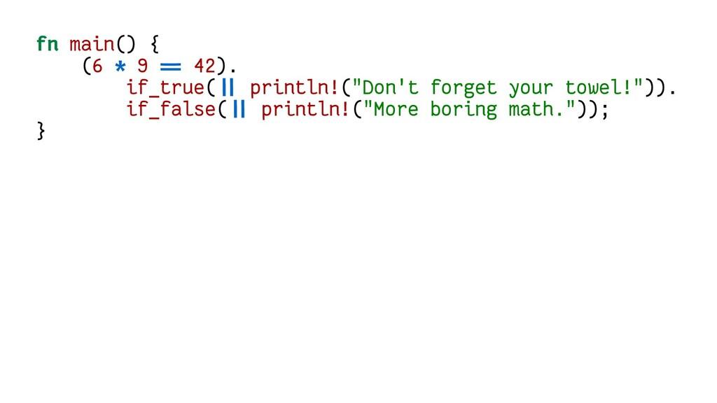 fn main() { (6 * 9 == 42). if_true(|| println!(...