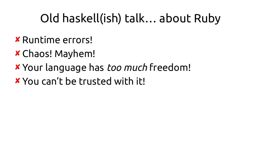 Old haskell(ish) talk… about Ruby ✘ Runtime err...