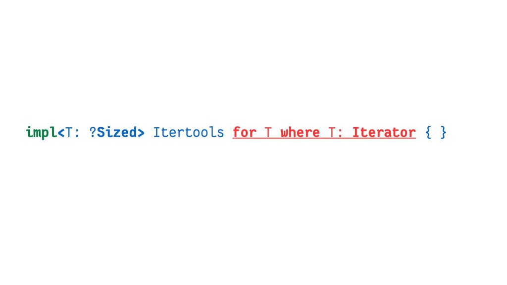 impl<T: ?Sized> Itertools for T where T: Iterat...
