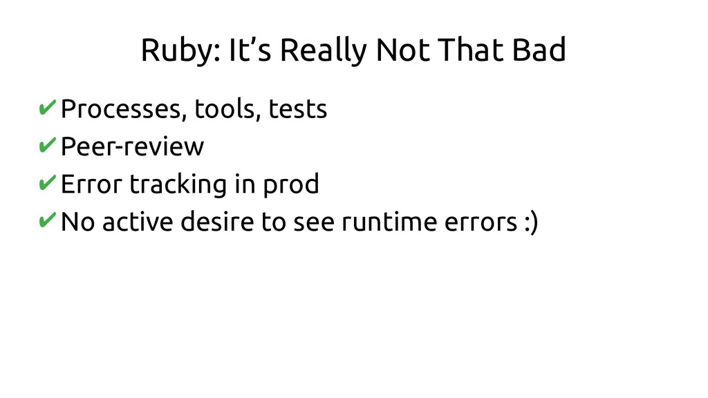 Ruby: It's Really Not That Bad ✔Processes, tool...