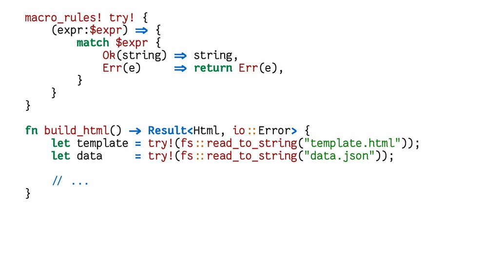 macro_rules! try! { (expr:$expr) => { match $ex...