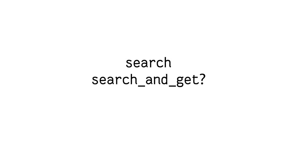search search_and_get?