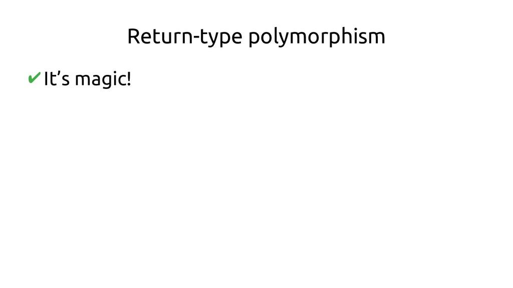 Return-type polymorphism ✔It's magic!