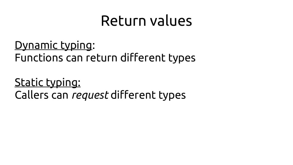 Return values Dynamic typing: Functions can ret...