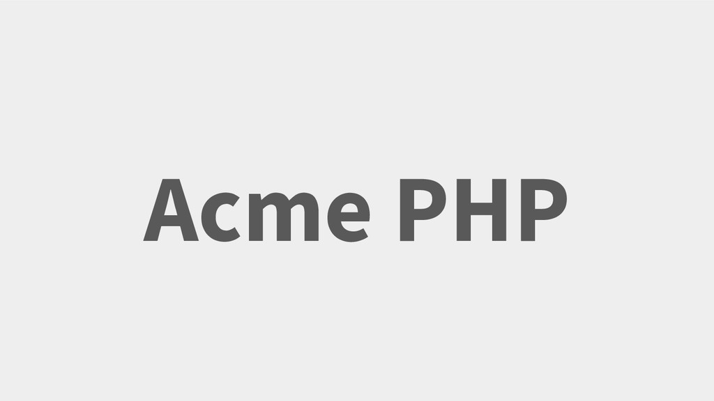 Acme PHP Your Twitter Handle Here
