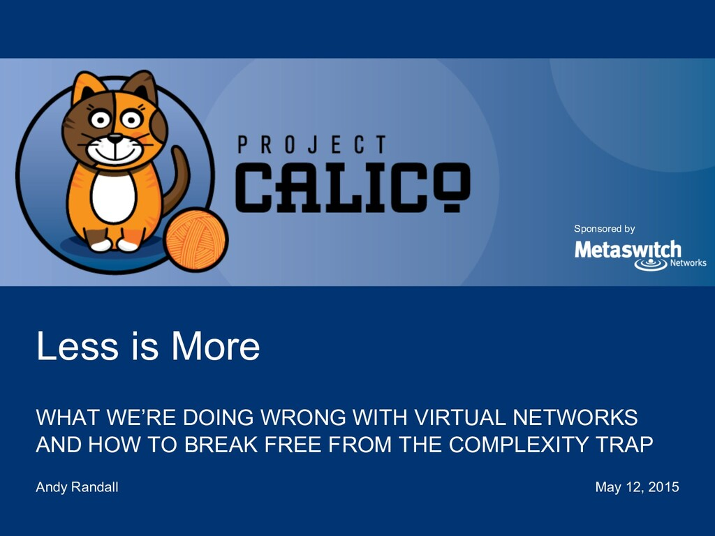 Project Calico is sponsored by Sponsored by Les...