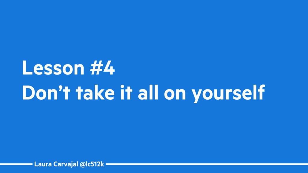 Laura Carvajal @lc512k Lesson #4 Don't take it ...