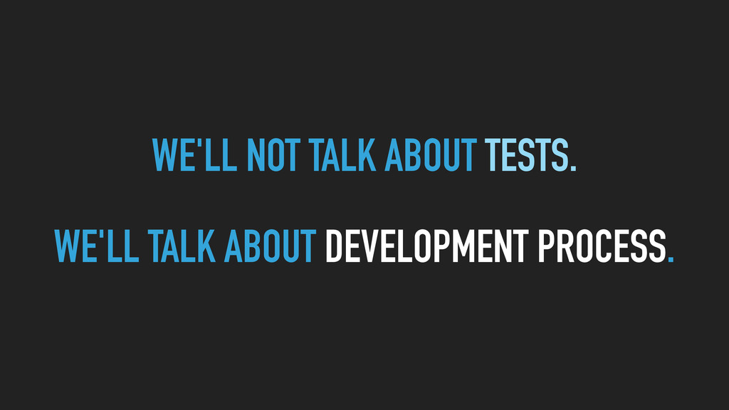 WE'LL NOT TALK ABOUT TESTS. WE'LL TALK ABOUT DE...