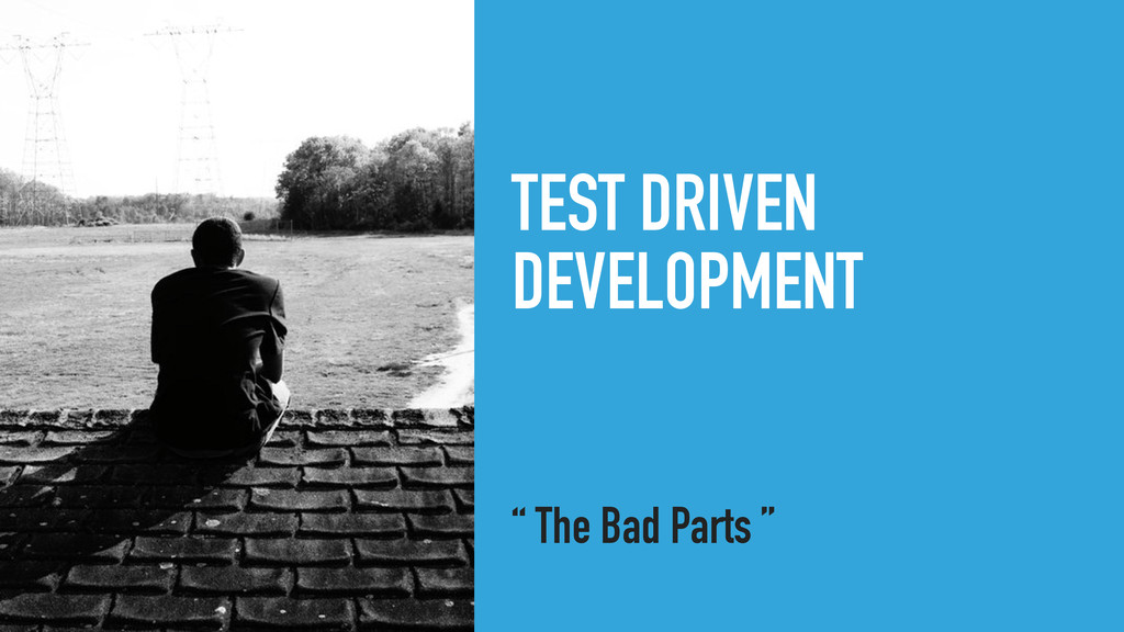 "TEST DRIVEN DEVELOPMENT "" The Bad Parts """