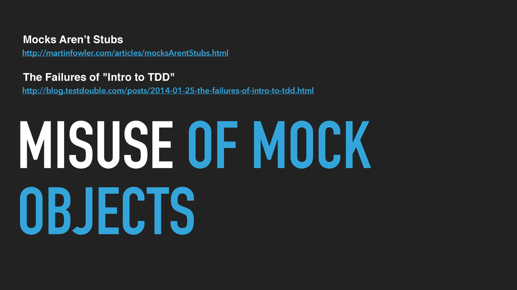 MISUSE OF MOCK OBJECTS http://martinfowler.com/...